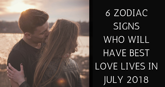 Zodiac Signs Who Will Have The Best Love Lives In July 2018
