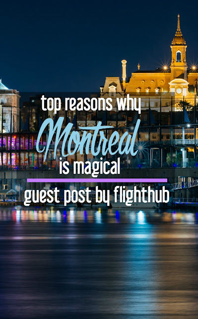 FlightHub's Top Reasons why Montreal is Magical   CosmosMariners.com