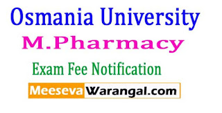 Osmania University M.Pharmacy All Specializations First Semester Exam Fee Notification 2017
