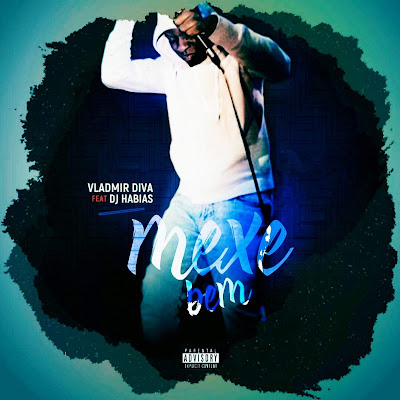"Vladimir Diva & DJ Habias - Mexe Bem ""Afro House"" [DOWNLOAD MP3] 2018"