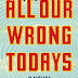 LITERALLY THE BEST REVIEWS: All Our Wrong Todays