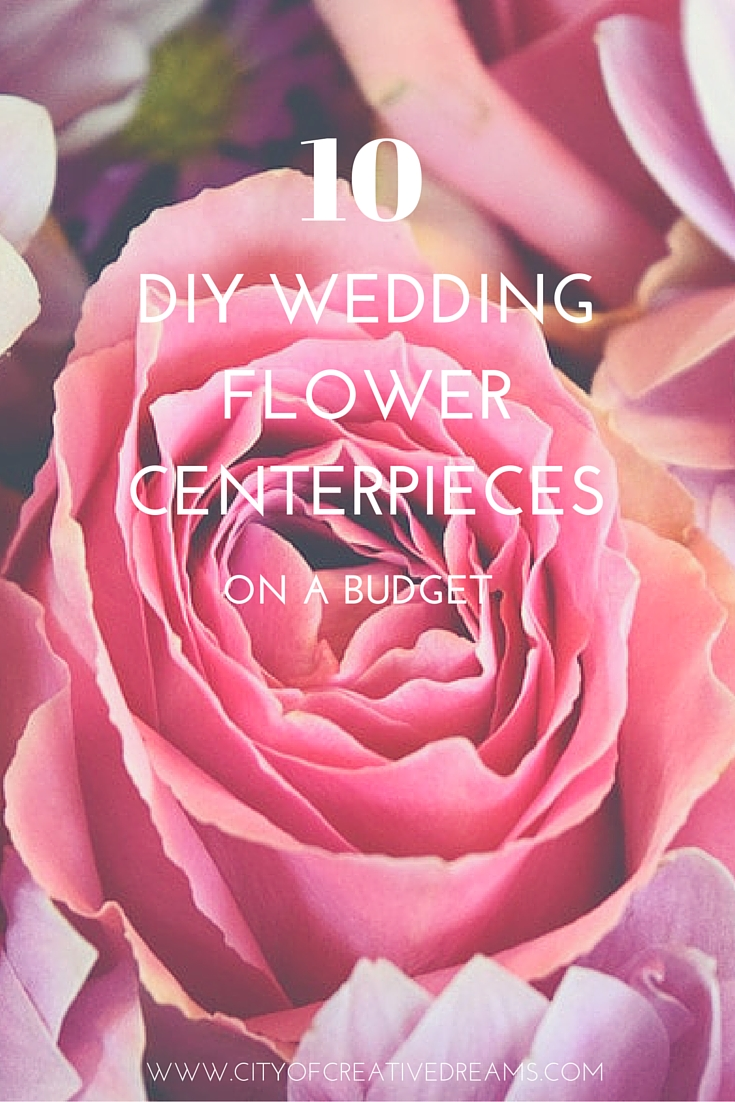 10 DIY Wedding Flower Centerpieces On A Budget | City of Creative Dreams
