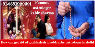 How can get rid of grah kalesh  problem by  astrologer in delhi
