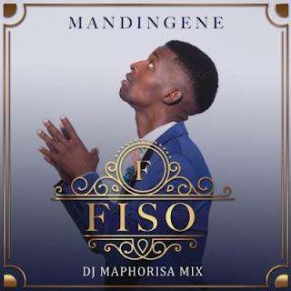 Fiso Feat. DJ Maphorisa – Mandingene (DJ Maphorisa Remix)