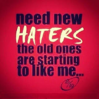 NEED new haters the old ones are starting to like me...
