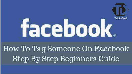 How To Tag Someone On Facebook Step By Step Beginners Guide