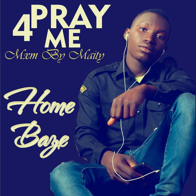 Home Baze - Pray 4 Me | @Homebaze2