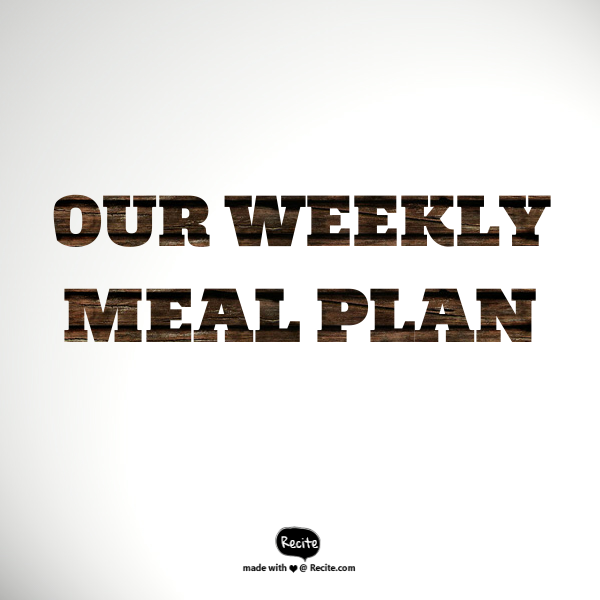 Our weekly meal plan 12/9