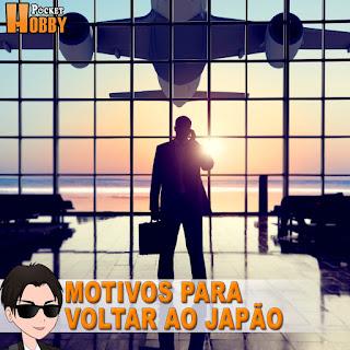 Pocket Hobby - www.pockethobby.com - Motivos pra Voltar ao Japão
