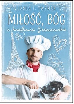 "James F. Twyman, ""Miłość, Bóg i kuchnia francuska"""