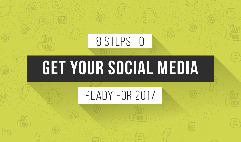 8 Steps To Get Your Social Media Ready For 2017