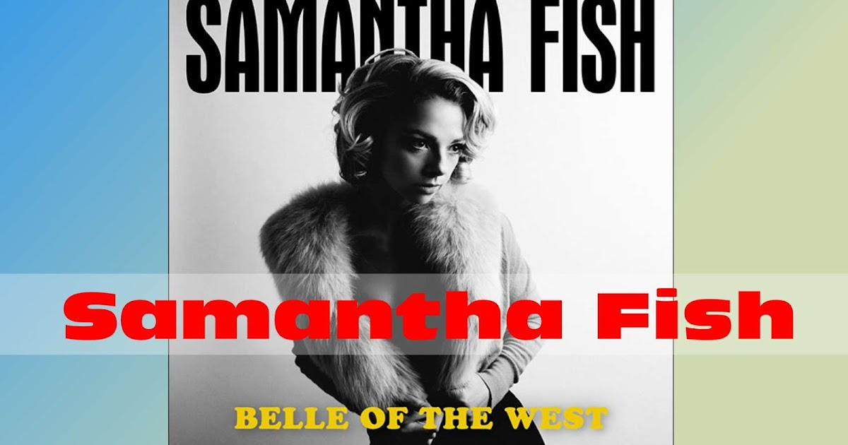 Shreddelicious for Samantha fish belle of the west
