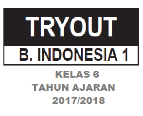 DOWNLOAD SOAL TRY OUT KELAS 6 TAHUN AJARAN 2017/2018