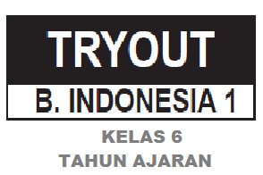 DOWNLOAD SOAL TRY OUT BAHASA INDONESIA KELAS 6 SD
