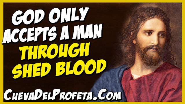 God only accepts a man through shed Blood - William Marrion Branham Quotes