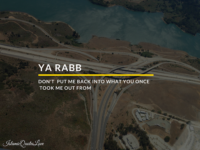YA Rabb don't put me back into what you once took me out from.
