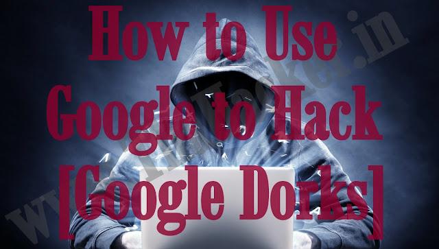 How to Use Google to Hack [Google Dorks]