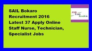 SAIL Bokaro Recruitment 2016 Latest 37 Apply Online Staff Nurse, Technician, Specialist Jobs