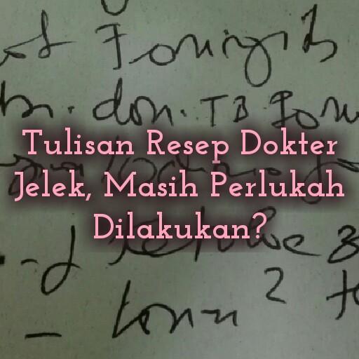 Tulisan Resep Dokter Jelek, Masih Perlukah Dilakukan?
