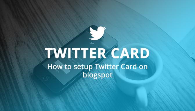 Menggunakan Twitter Card pada Blogger Blogspot