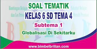 Soal Tematik Kelas 6 SD Tema 4 Subtema Globalisasi di Sekitarku dan Kunci Jawaban