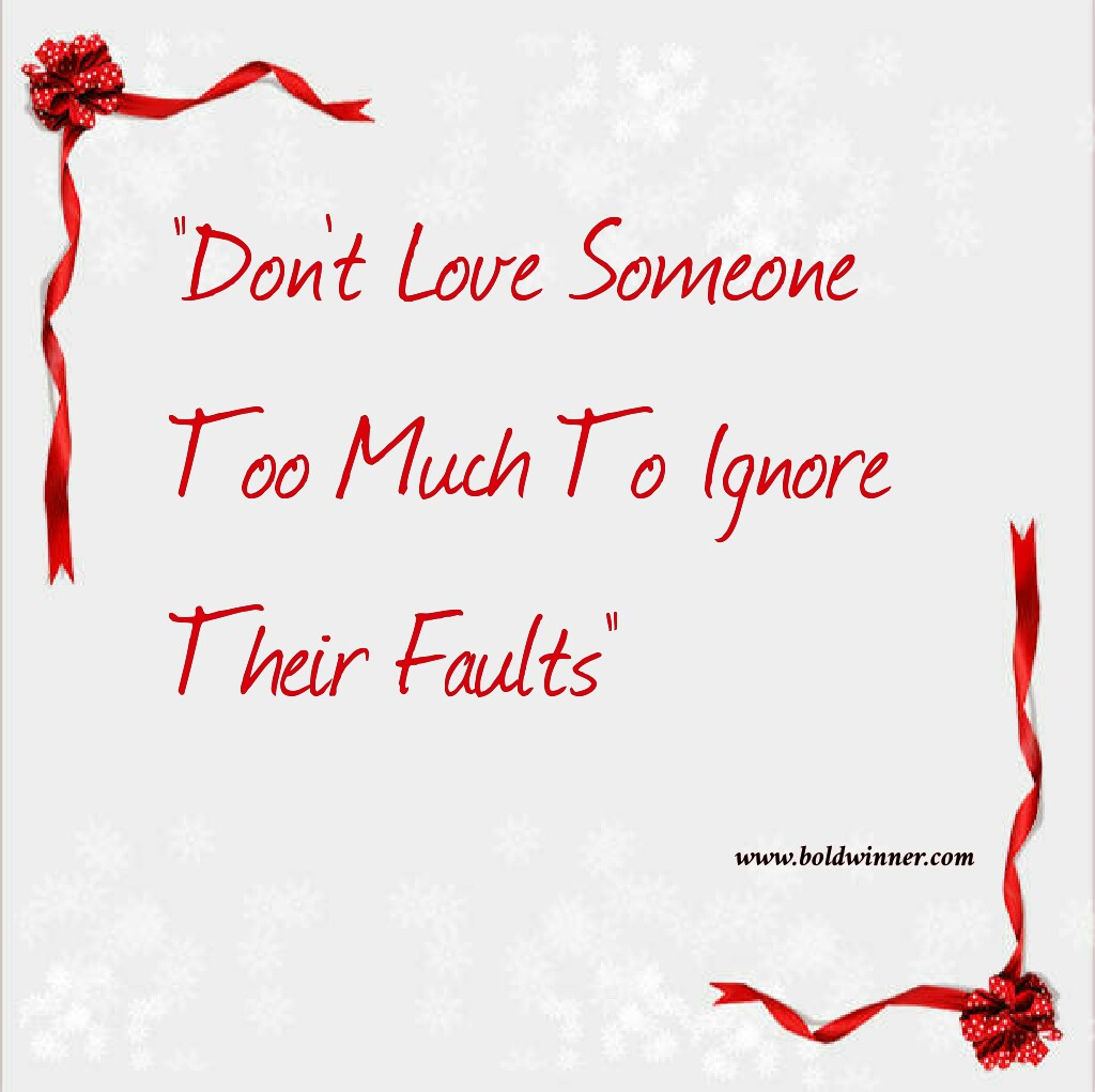 Don't love someone too much to ignore faults