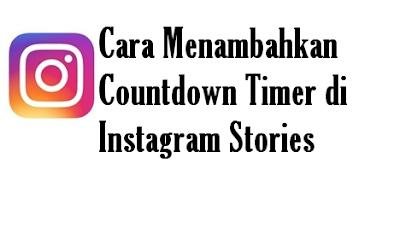 Cara Menambahkan Countdown Timer di Instagram Stories