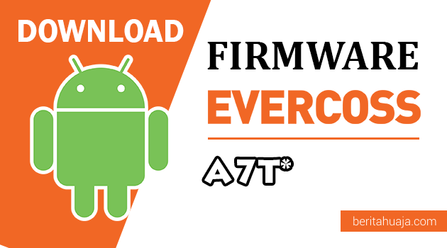 Download Firmware / Stock ROM Evercoss A7T* (Bintang) All Version