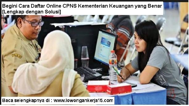 Begini Cara Daftar Online CPNS Kementerian Keuangan yang Benar [Lengkap dengan Solusi]