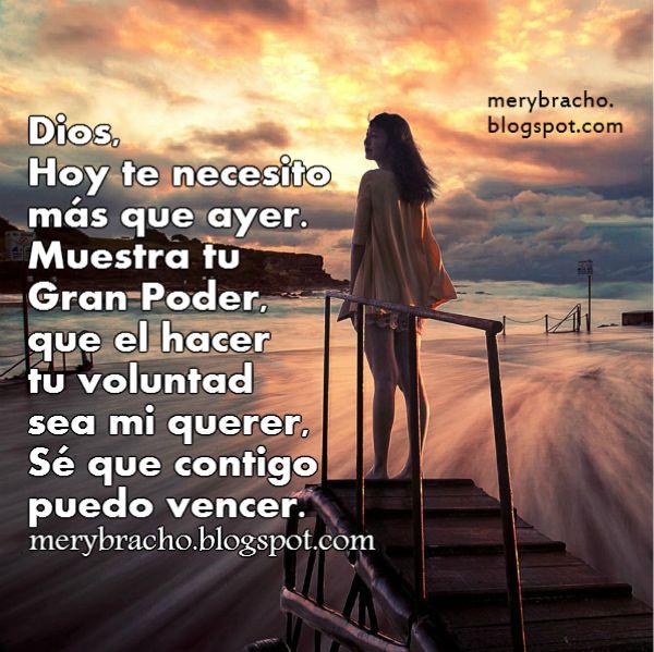Oración corta para este nuevo día, Dios hoy te necesito más que ayer, Plegaria, imagen cristiana con oración por Mery Bracho.