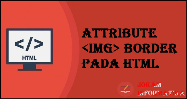 Tagging img Border Attribute Pada Bahasa Pemrograman HTML - JOKAM INFORMATIKA