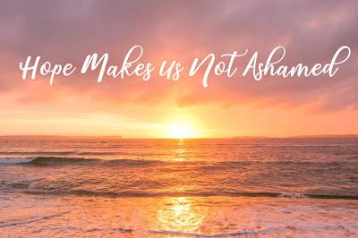 Hope Makes Us Not Ashamed