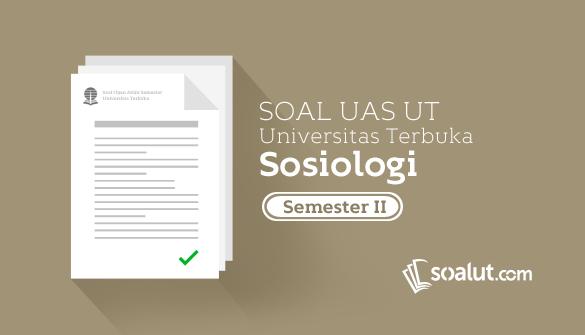 Soal Ujian UT Sosiologi Semester 2