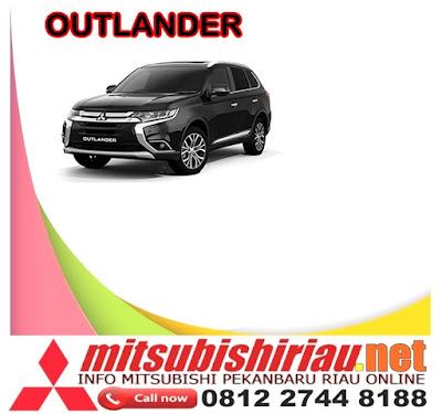 Simulasi Paket Kredit Murah Mitsubishi Outlander Pekanbaru Riau Terbaru