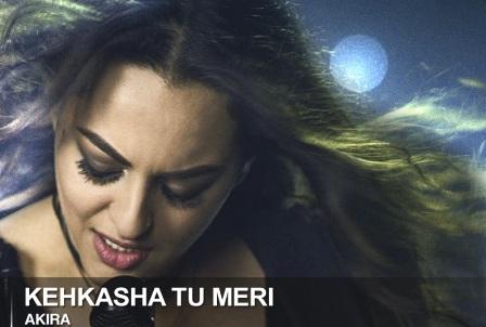 Kehkasha Tu Meri Lyrics - Akira | Sonakshi Sinha