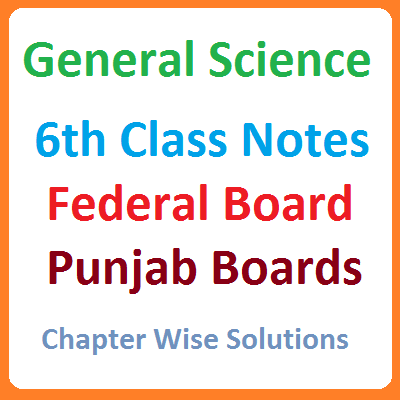 6th Class General Science Federal Board Notes - Easy MCQs