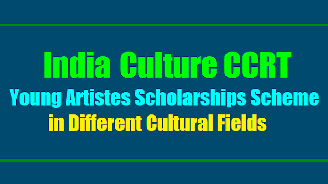 indian culture ccrt young artistes scholarships scheme in different cultural fields,scheme for scholarships to young artistes in different cultural fields,ccrt young artist fellowship scheme