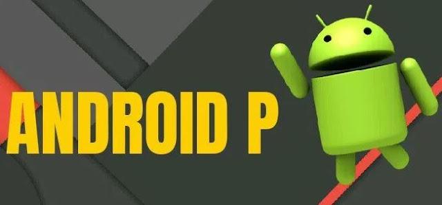 Daftar Smartphone Android Yang Menerima Update Android 9.0 P