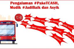 Pengalaman #PakeTCASH, Mudik #JadiBaik dan Asyik
