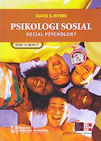 PSIKOLOGI  SOSIAL SOCIAL PSYCHOLOGY EDISI 10 BUKU 2 Pengarang : David G. Myers Penerbit : Salemba Empat