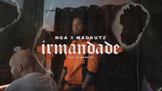 "DOWNLOAD MP3"": NGA X Madkutz - Irmandade"
