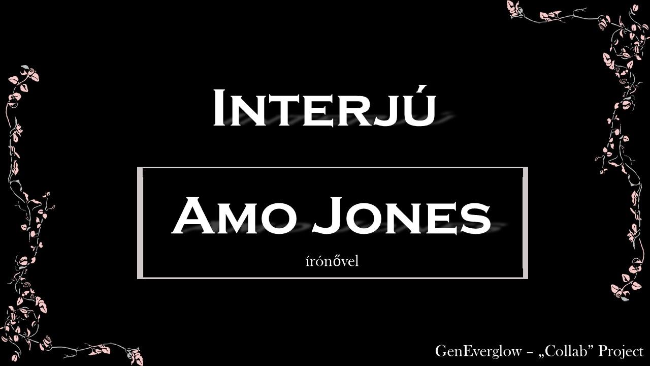 GenEverglow - Collab Project Vol. 1. - Interjú Amo Jones írónővel/ Interview with Amo Jones