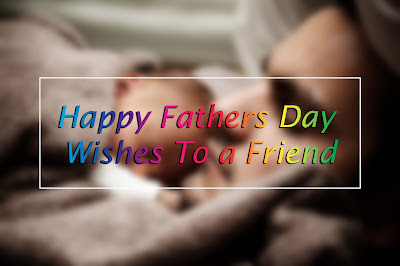 Happy Fathers Day 2016 Wishes To a Friend