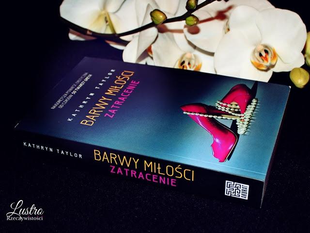 Barwy miłości. Zatracenie – Kathryn Taylor. Książka o miłości.
