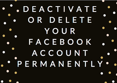 Deactivate or Delete your Facebook account permanently