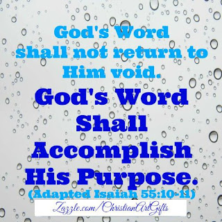 Isaiah 55:10 'God's Word shall accomplish His purpose.'