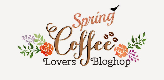 Coffee Lover's Spring Blog Hop (card 2)