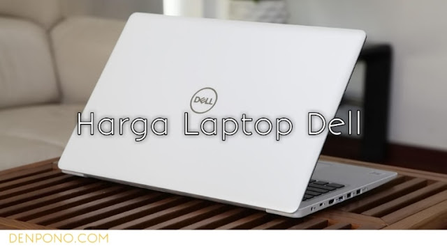 Harga laptop dell, Murah atau Mahal?