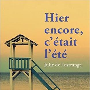 Hier encore, c'était l'été de Julie De Lestrange