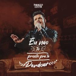 Letra da Música Eu Não Tô Pronto pra Te Perdoar Thiago Costa
